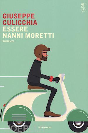 Essere Nanni Moretti di Giuseppe Culicchia