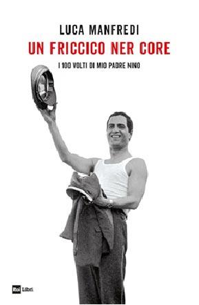 """Il libro di Luca Manfredi """"Un friccico ner core"""""""